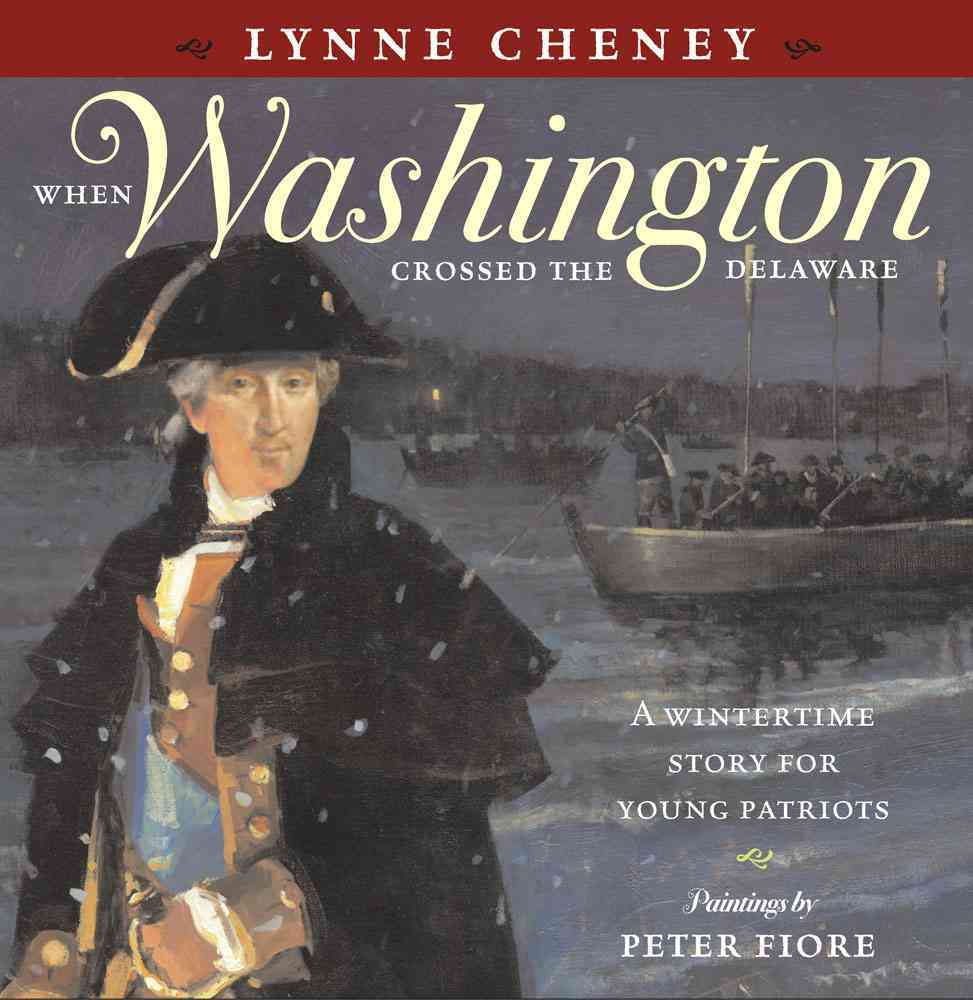 When Washington Crossed the Delaware By Cheney, Lynne V./ Fiore, Peter M. (ILT)