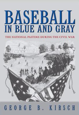 Baseball in Blue & Gray By Kirsch, George B.