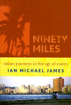 Ninety Miles By James, Ian Michael