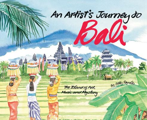 An Artist's Journey to Bali By Reynolds, Betty